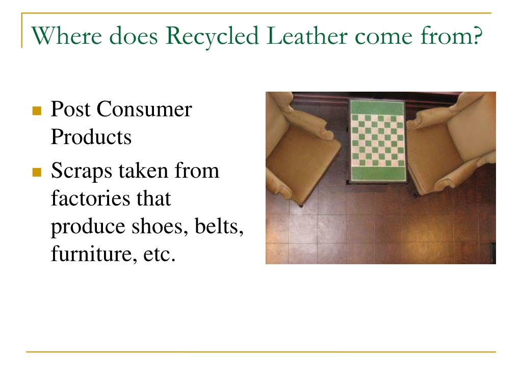 Where does Recycled Leather come from?