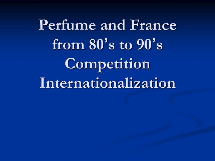 perfume and france from 80 s to 90 s competition internationalization n.