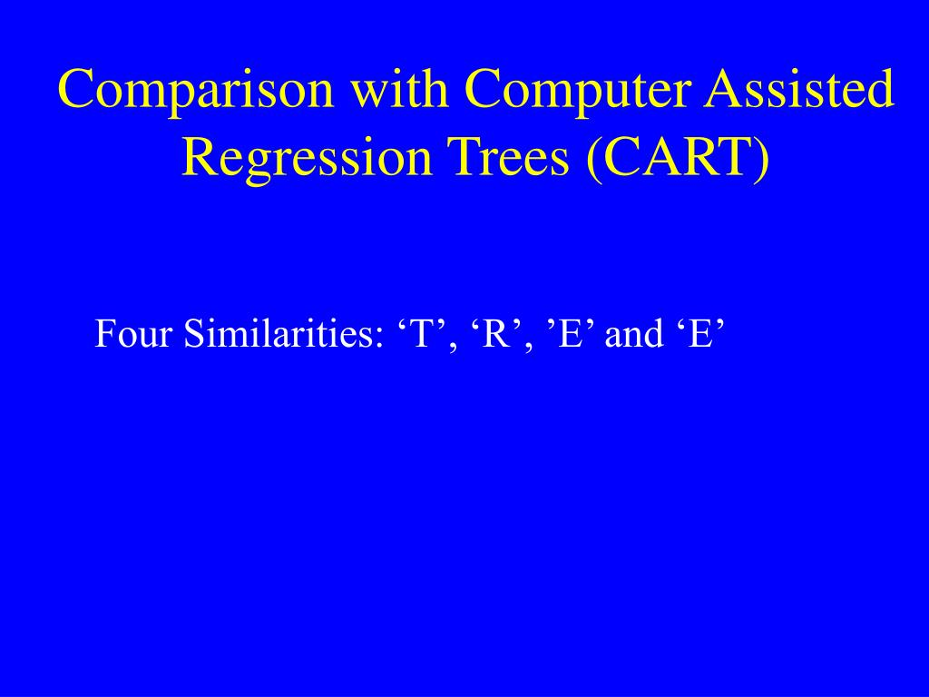 Comparison with Computer Assisted Regression Trees (CART)