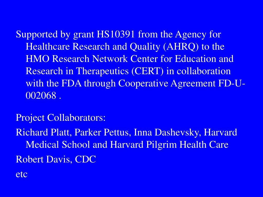 Supported bygrant HS10391 from the Agency for Healthcare Research and Quality (AHRQ) to the HMO Research Network Center for Education and Research in Therapeutics (CERT) in collaboration with the FDA through Cooperative Agreement FD-U-002068 .
