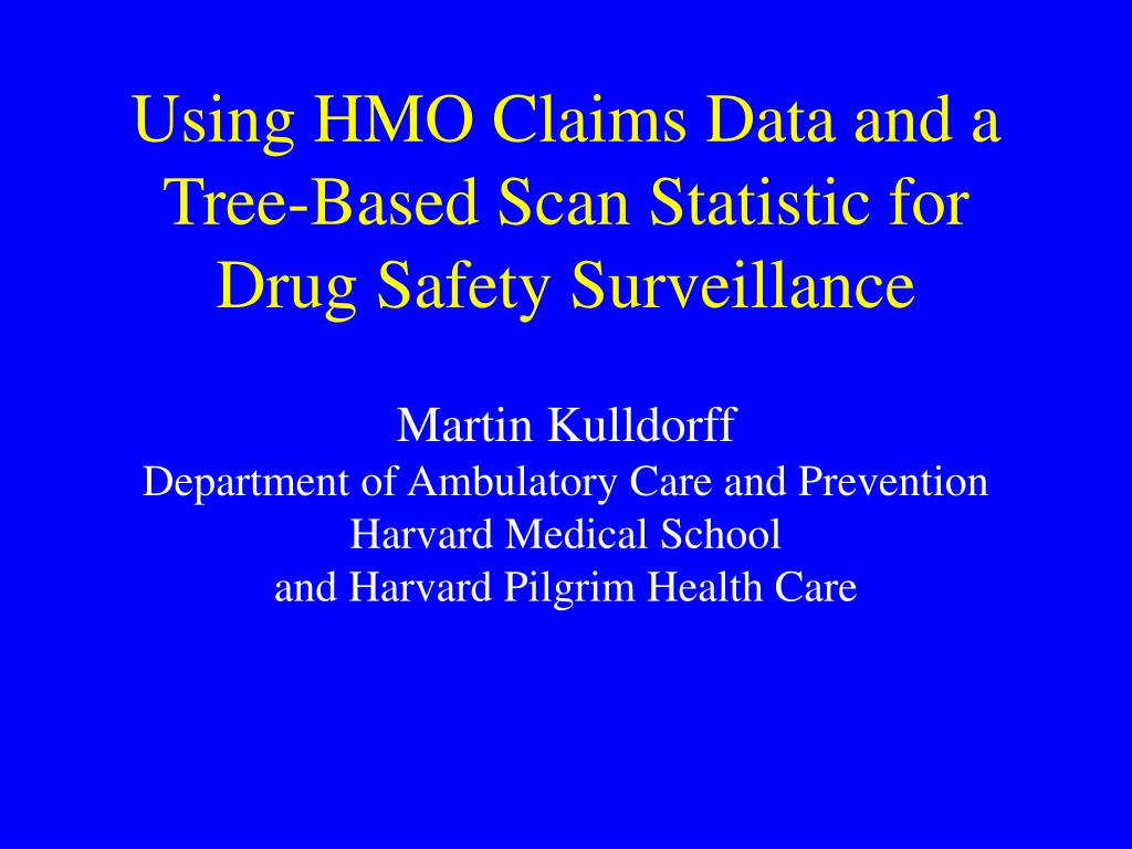 using hmo claims data and a tree based scan statistic for drug safety surveillance l.