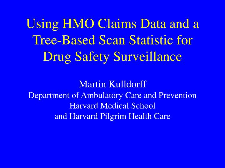 Using hmo claims data and a tree based scan statistic for drug safety surveillance