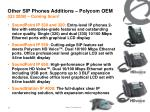 other sip phones additions polycom oem q3 2008 coming soon