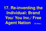 17 re inventing the individual brand you you inc free agent nation or else