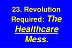 23 revolution required the healthcare mess