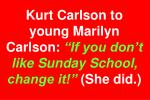 kurt carlson to young marilyn carlson if you don t like sunday school change it she did