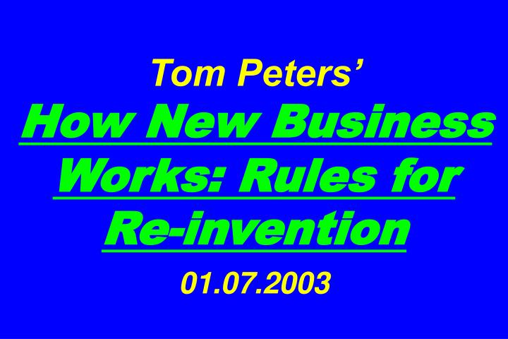 tom peters how new business works rules for re invention 01 07 2003 n.