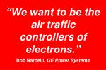 we want to be the air traffic controllers of electrons bob nardelli ge power systems