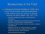 bureaucracy in the field29