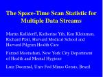 the space time scan statistic for multiple data streams