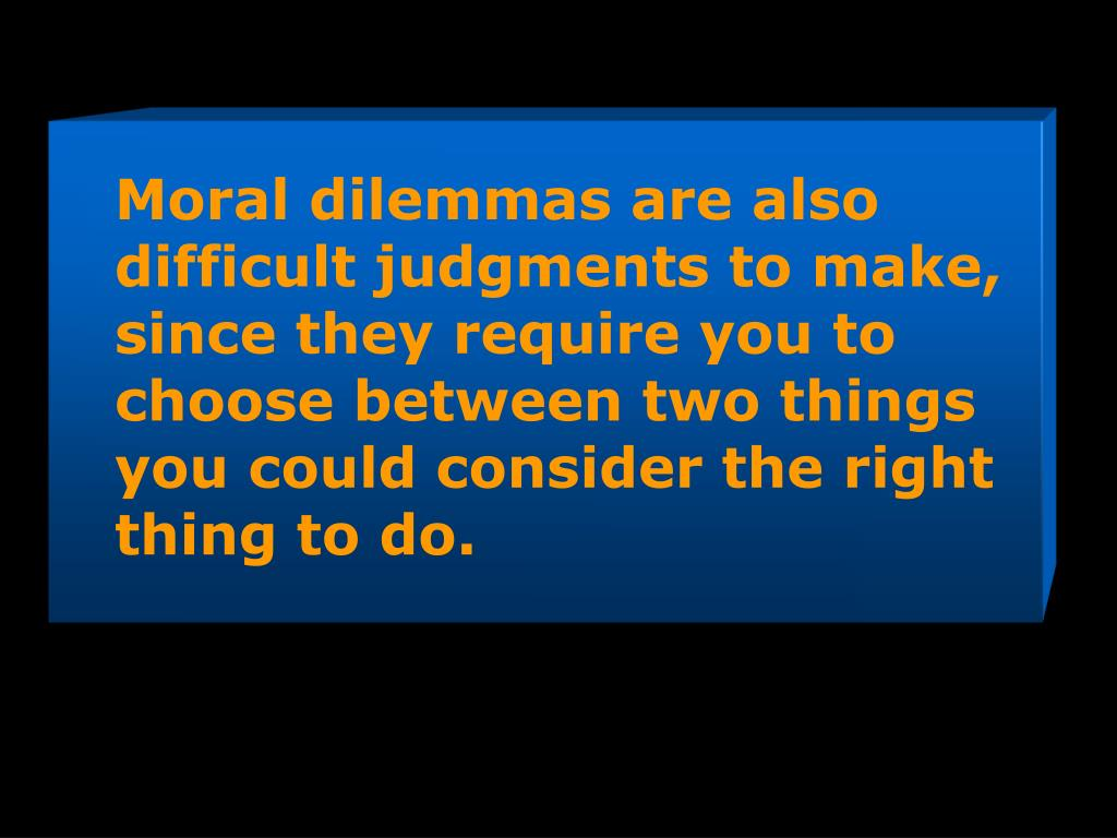 Moral dilemmas are also