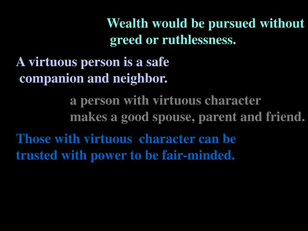 Wealth would be pursued without