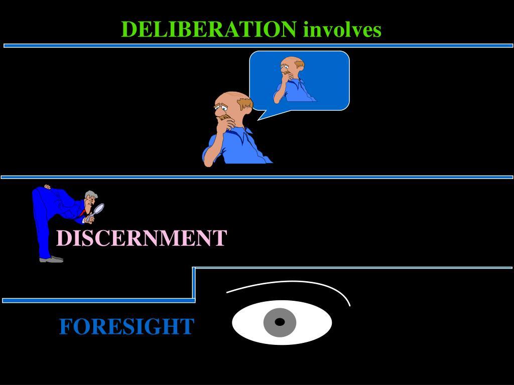 DELIBERATION involves