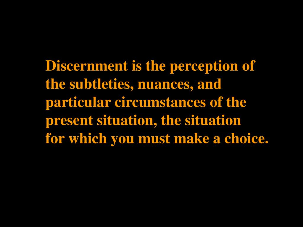 Discernment is the perception of