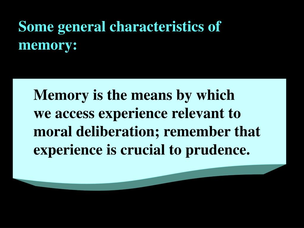 Some general characteristics of memory: