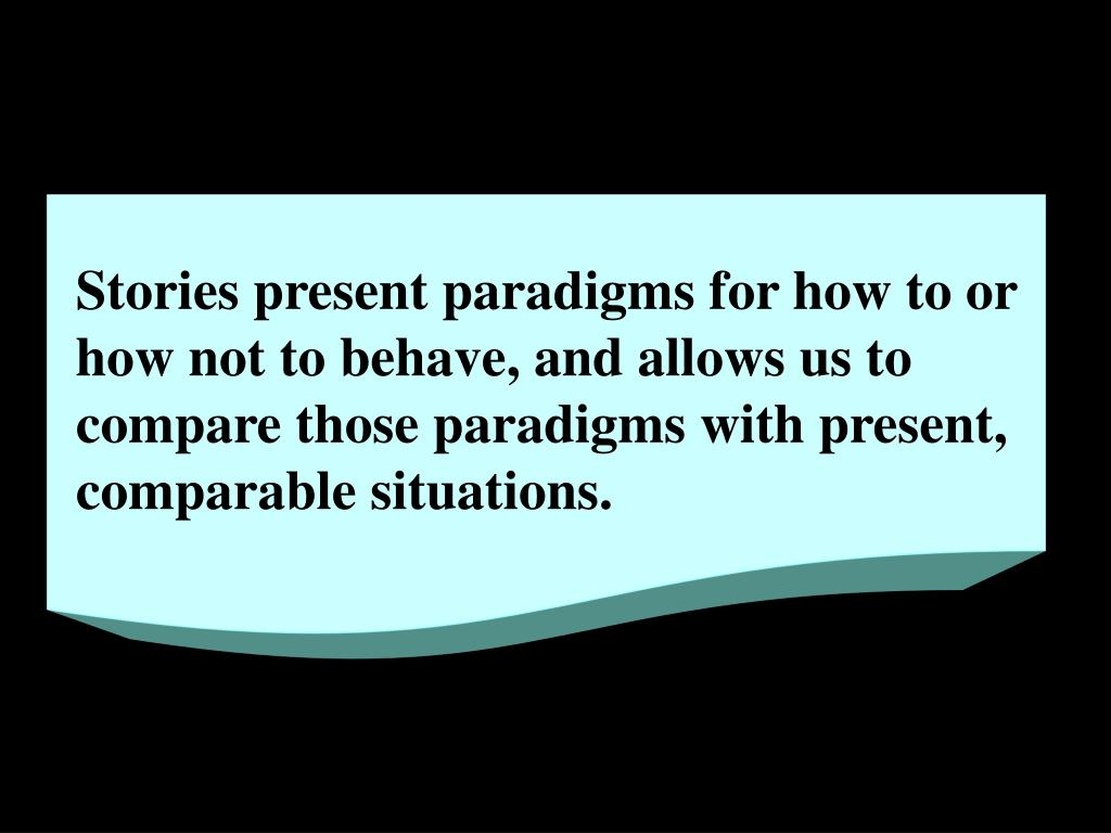 Stories present paradigms for how to or