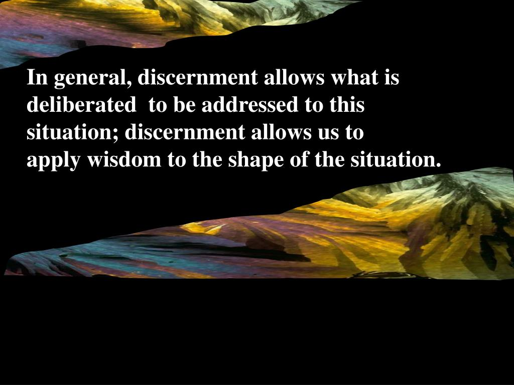 In general, discernment allows what is