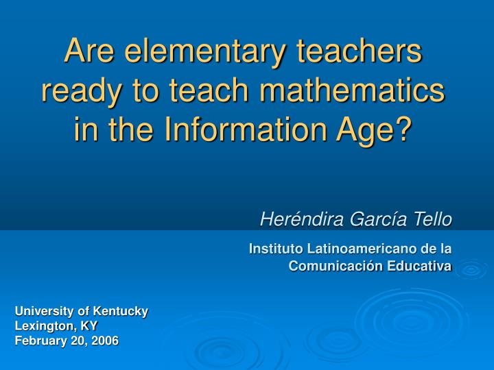 are elementary teachers ready to teach mathematics in the information age n.