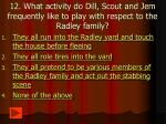 12 what activity do dill scout and jem frequently like to play with respect to the radley family
