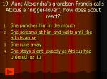19 aunt alexandra s grandson francis calls atticus a nigger lover how does scout react