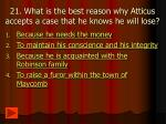 21 what is the best reason why atticus accepts a case that he knows he will lose