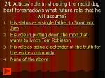24 atticus role in shooting the rabid dog best foreshadows what future role that he will assume