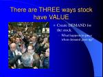 there are three ways stock have value