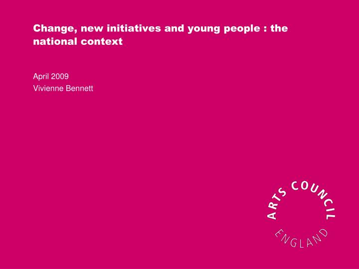 Change new initiatives and young people the national context