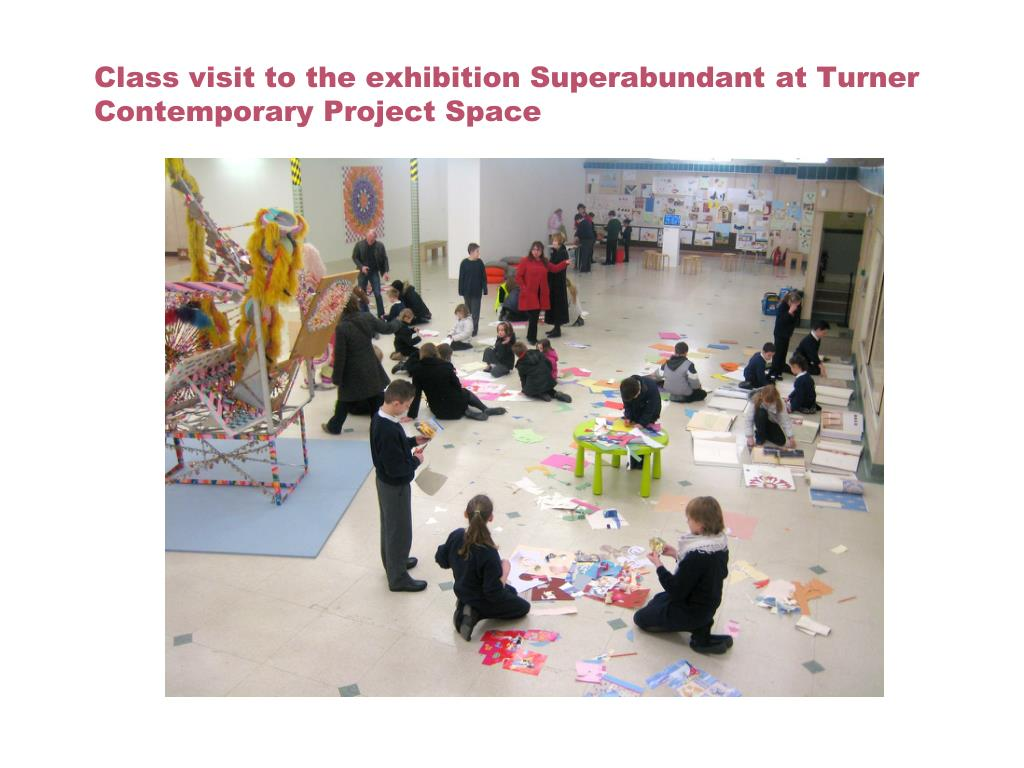 Class visit to the exhibition Superabundant at Turner Contemporary Project Space