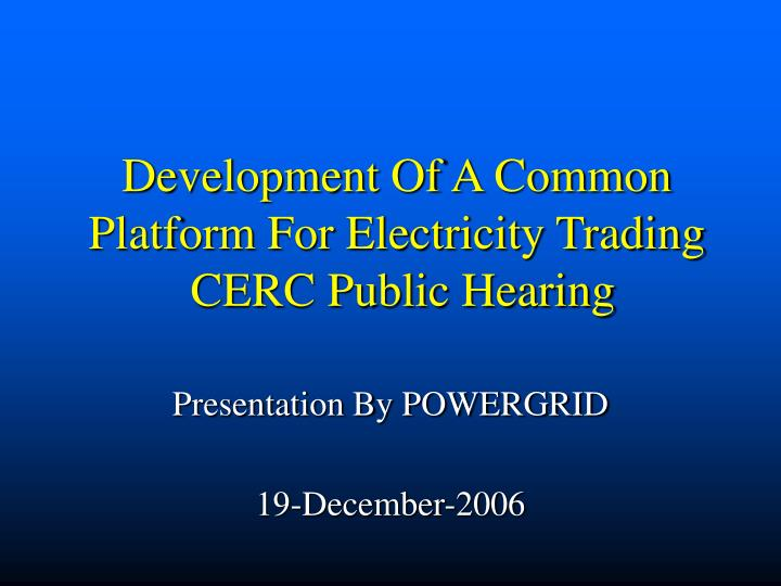 development of a common platform for electricity trading cerc public hearing n.