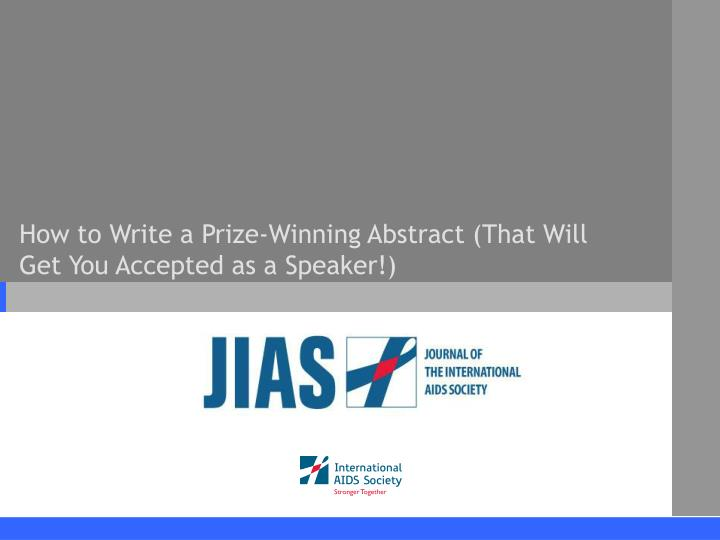 how to write a prize winning abstract that will get you accepted as a speaker n.