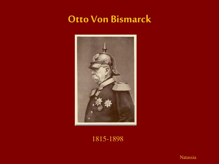 an analysis of otto von bismarck which was largely responsible for the unification of germany Did bismarck have any influence on hitler the german chancellor otto von bismarck, mastermind of the german unification.