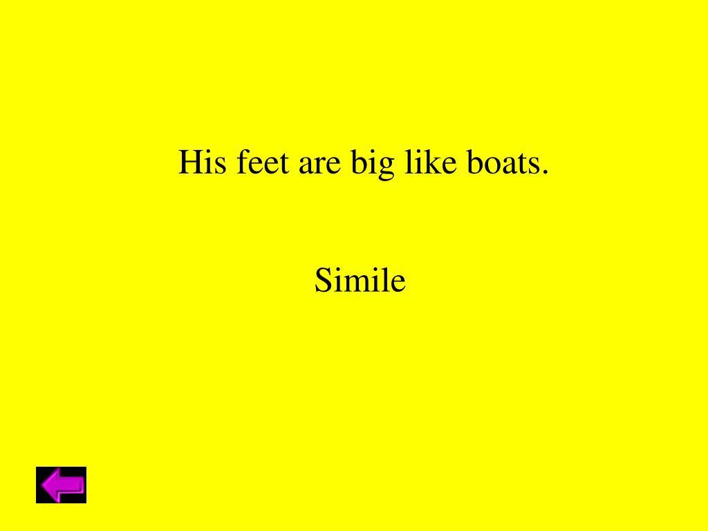 His feet are big like boats.