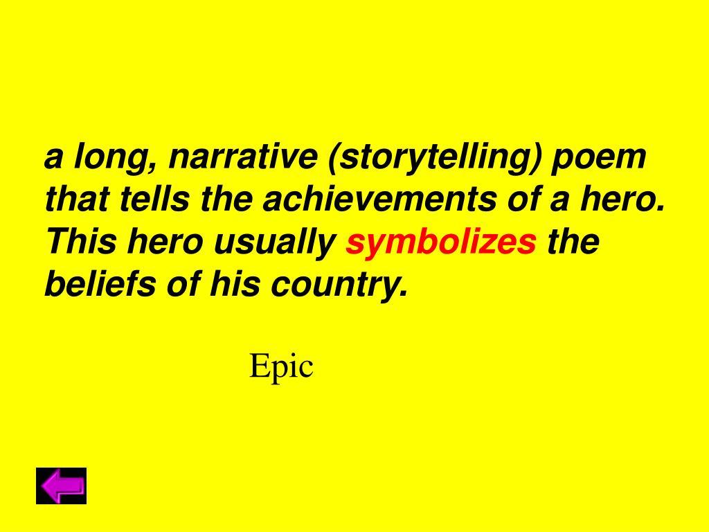 a long, narrative (storytelling) poem
