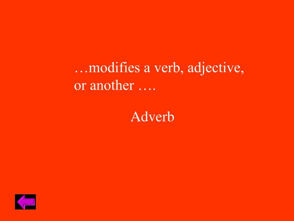 …modifies a verb, adjective,