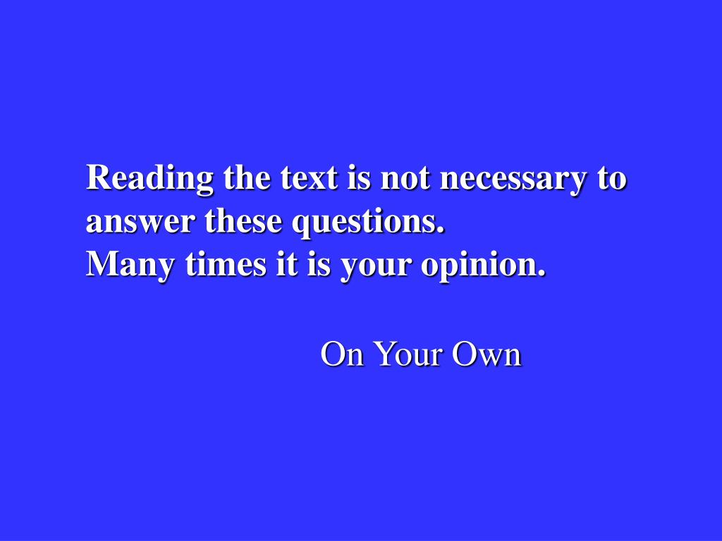 Reading the text is not necessary to