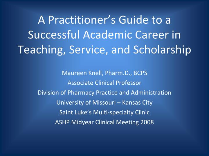 a practitioner s guide to a successful academic career in teaching service and scholarship n.