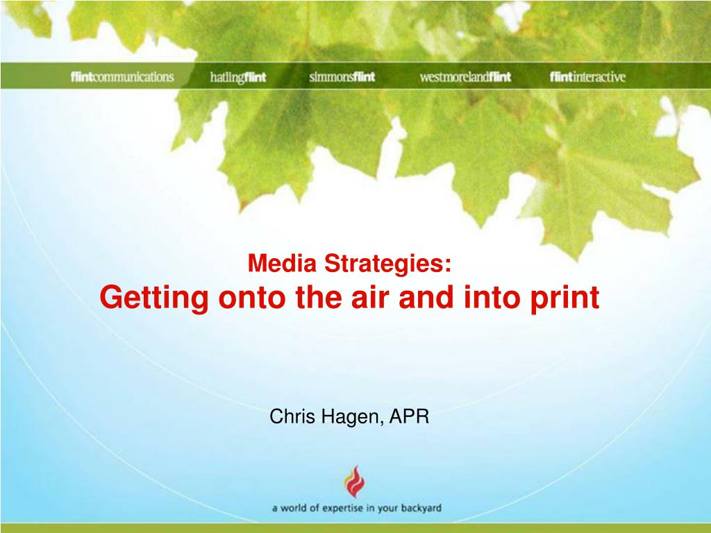 media strategies getting onto the air and into print chris hagen apr l.