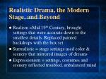 realistic drama the modern stage and beyond