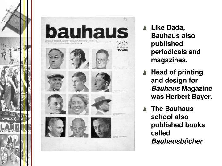 Like Dada, Bauhaus also published periodicals and magazines.