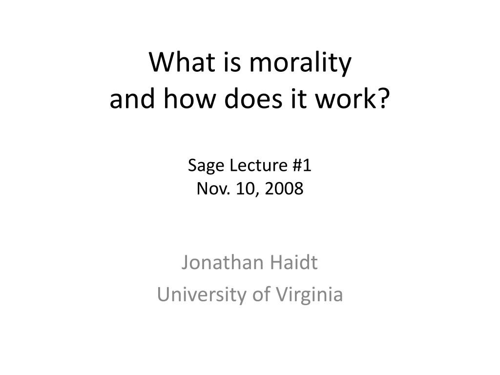 what is morality and how does it work sage lecture 1 nov 10 2008 l.