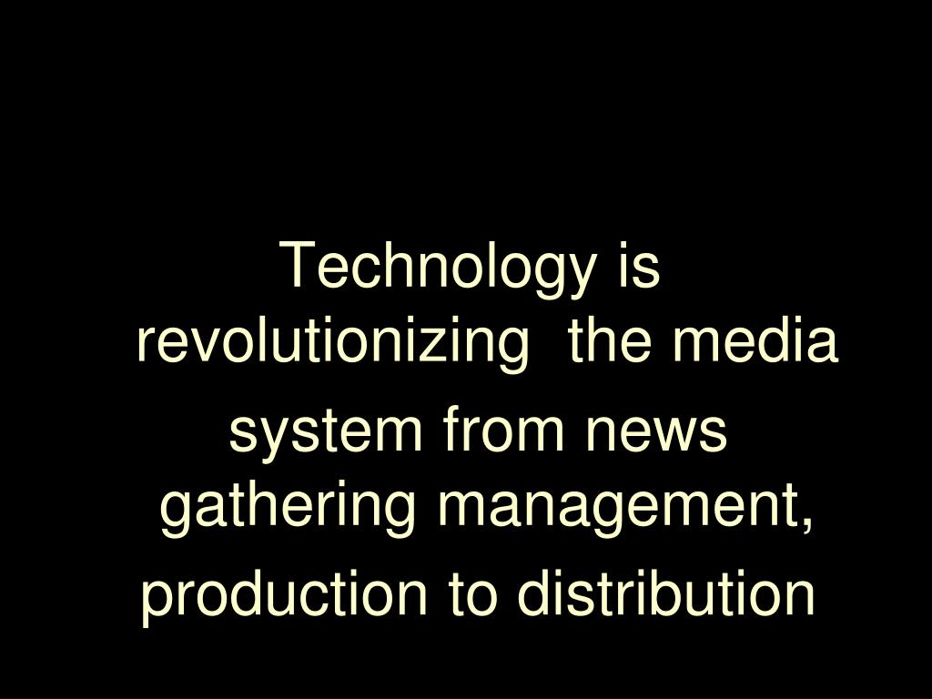 Technology is revolutionizing  the media
