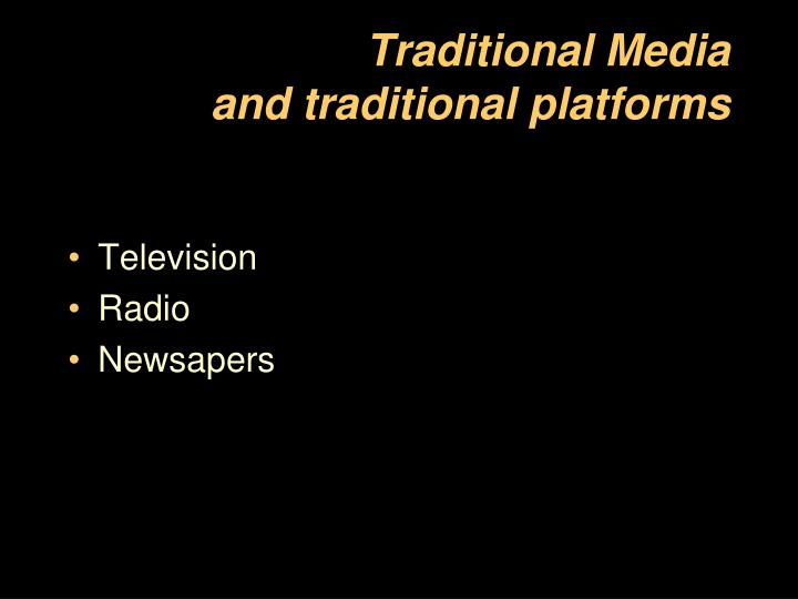 Traditional media and traditional platforms