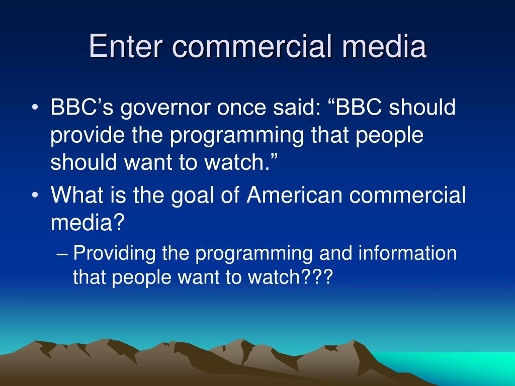 Enter commercial media
