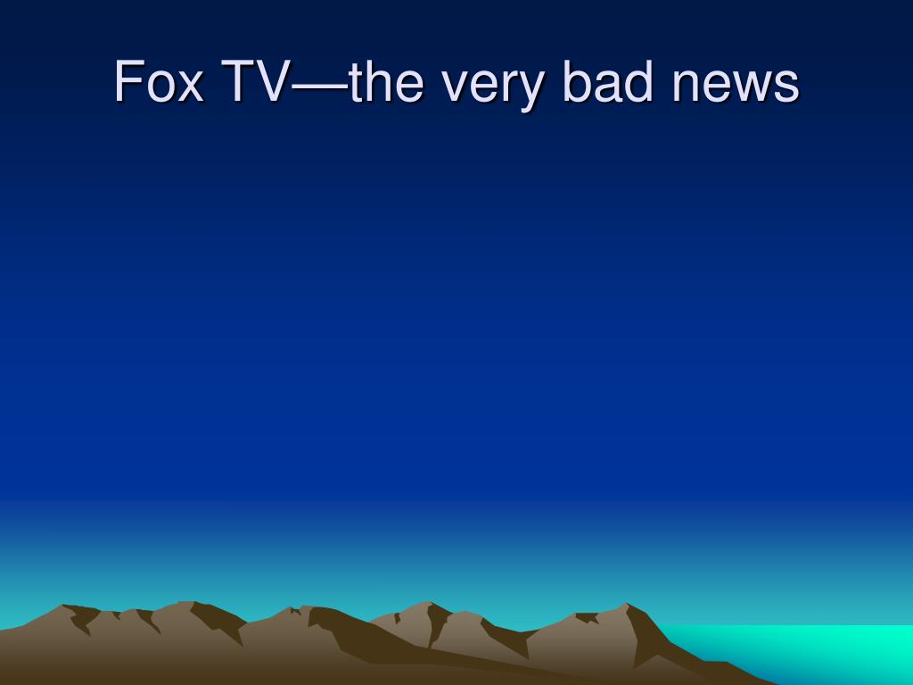 Fox TV—the very bad news