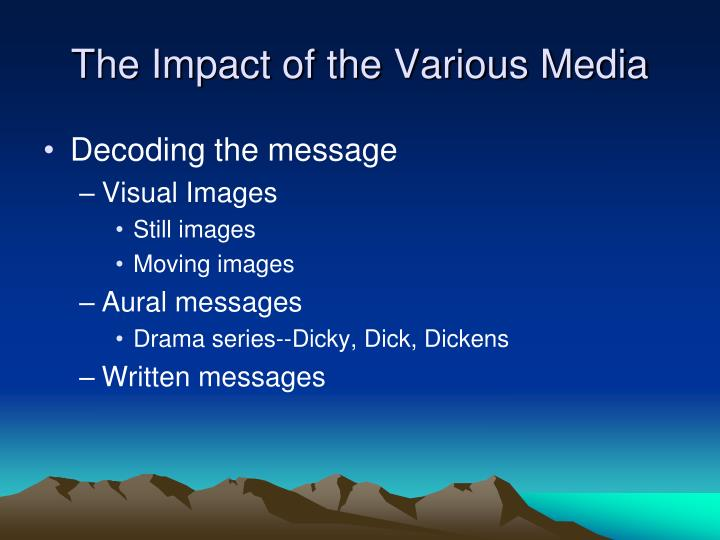 The impact of the various media