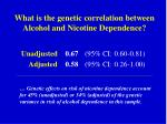 what is the genetic correlation between alcohol and nicotine dependence