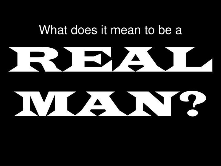 what does it mean to be a real man n.