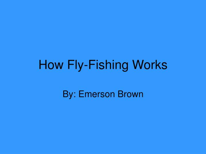 how fly fishing works n.