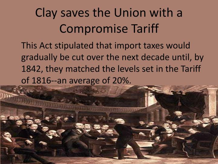 Clay saves the Union with a Compromise Tariff